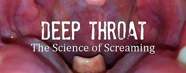 Deep Throat The Science Of Screaming