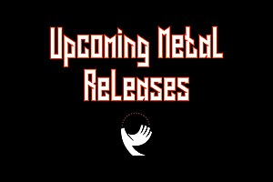 Upcoming Metal Releases - Invisible Oranges - The Metal Blog