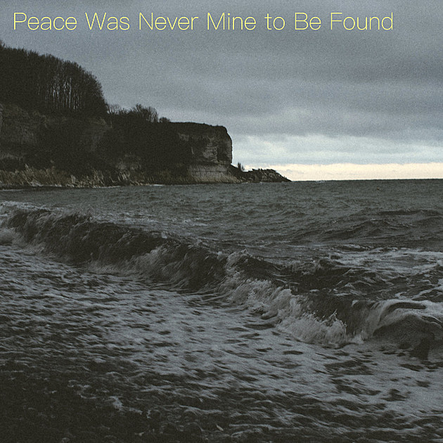 peace was never mine to be found