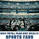 Why Metal Fans Are Really Sports Fans
