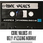 Mixtape: Core Values #1 – Ugly #%$&ing Norway