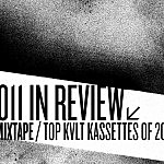 2011 in Review: Mixtape – Top Kvlt Kassettes of the Year