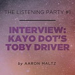 The Listening Party #1: Kayo Dot's Toby Driver