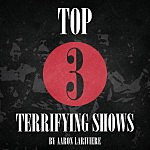 Top 3 Terrifying Shows