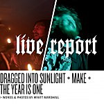 Live Report: Dragged Into Sunlight, MAKE in Brooklyn