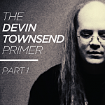 The Devin Townsend Primer – Part 1