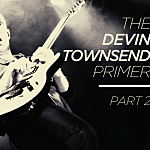 The Devin Townsend Primer – Part 2