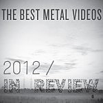 2012 in Review: The Best Metal Videos