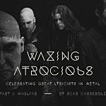 Waxing Atrocious – Celebrating Great Lyricists in Metal