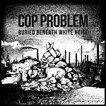 Album debut: Cop Problem – Buried Beneath White Noise