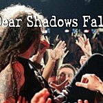 Dear Shadows Fall